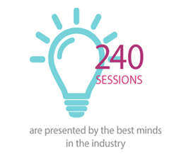 240 sessions are presented by the best minds in the industry